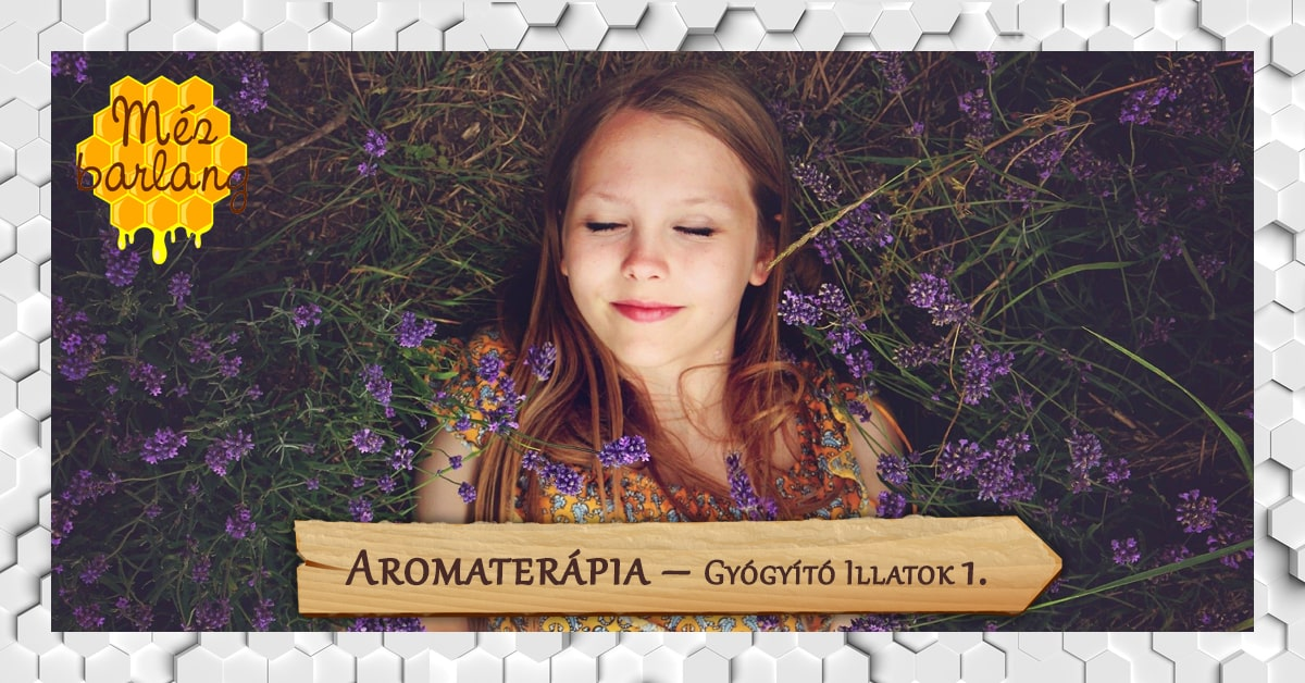 Aromaterápia – Gyógyító illatok (1. rész)